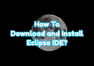 How To Download and Install Eclipse IDE?
