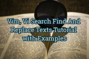 Vim, Vi Search Find And Replace Texts Tutorial with Examples