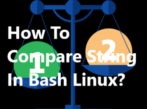 How To Compare String In Bash Linux?