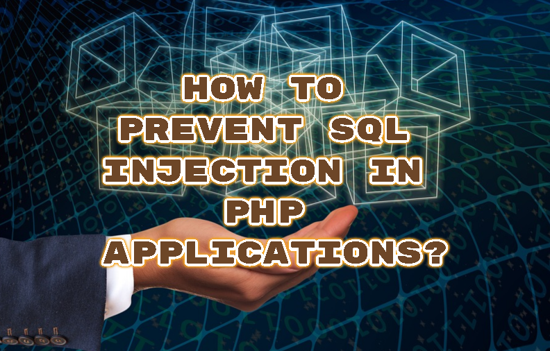 How To Prevent SQL Injection in Php Applications?