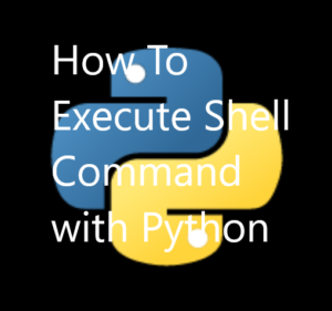 How To Execute Shell Command with Python