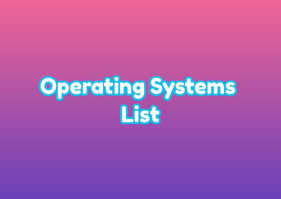 Operating Systems List