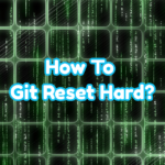 How To Git Reset Hard?