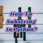 How To Substring In Python?